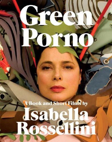 Green Porno by Isabella Rossellini